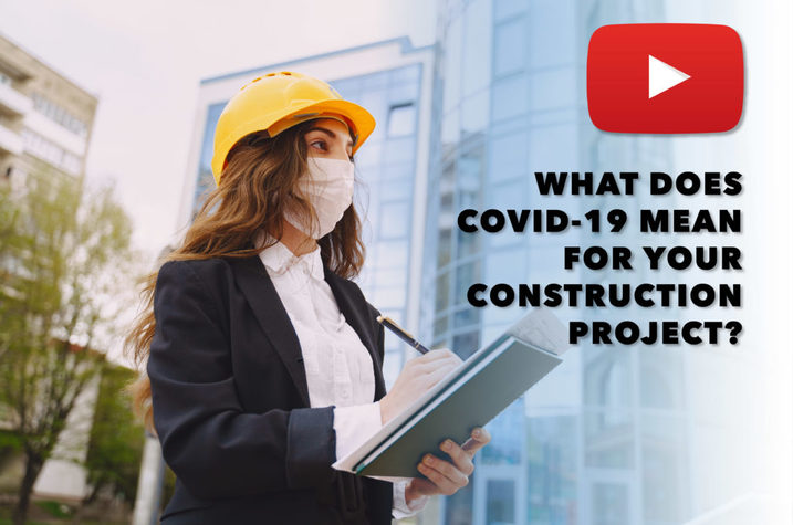 What does COVID-19 Mean for your Construction Project? [Video]